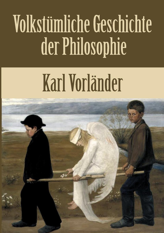 Karl Vorländer Volkstumliche Geschichte der Philosophie ist systematische philosophie moglich