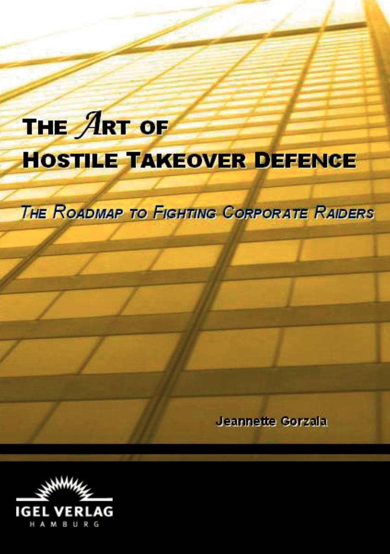 Jeannette Gorzala The Art of Hostile Takeover Defence elizabeth duke takeover engagement