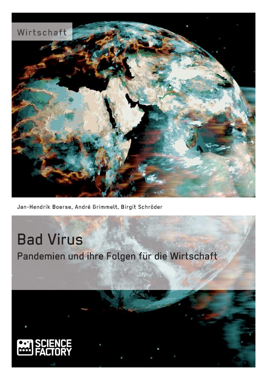 Jan-Hendrik Boerse, André Grimmelt, Birgit Schröder Bad Virus. Pandemien und ihre Auswirkungen auf die Wirtschaft andré grimmelt pandemien herausforderung fur das risikomanagement von unternehmen