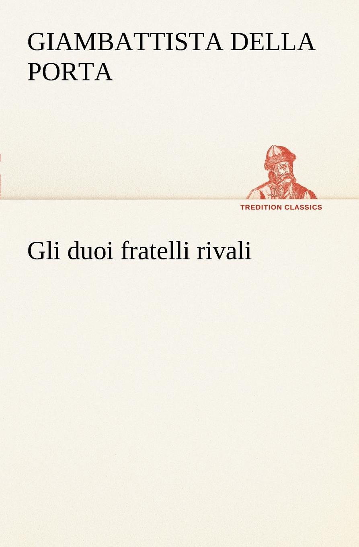цена на Giambattista della Porta Gli duoi fratelli rivali