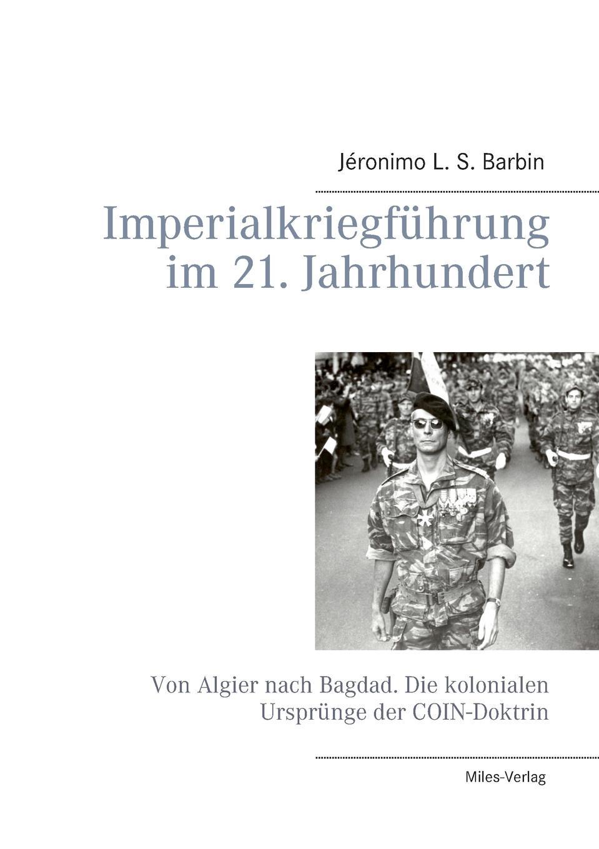 Jéronimo L. S. Barbin Imperialkriegfuhrung im 21. Jahrhundert thomas schauf die unregierbarkeitstheorie der 1970er jahre in einer reflexion auf das ausgehende 20 jahrhundert