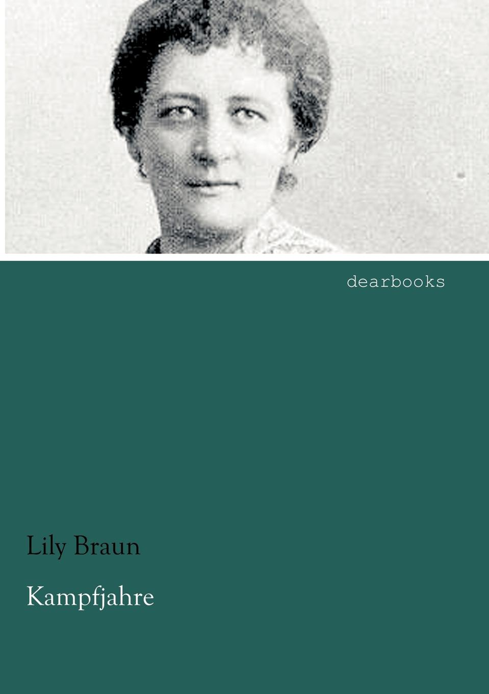 Lily Braun Kampfjahre lily braun die frauenfrage