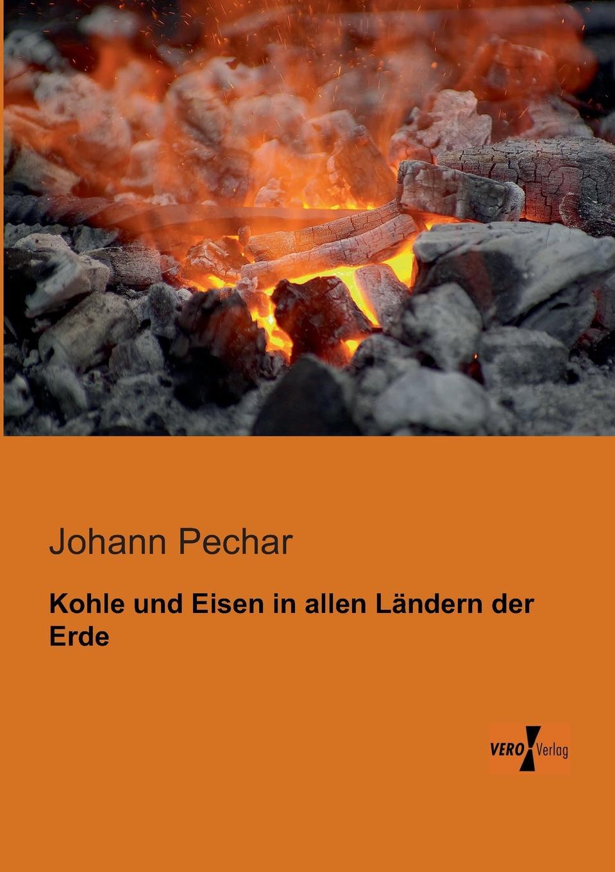 цена на Johann Pechar Kohle Und Eisen in Allen Landern Der Erde