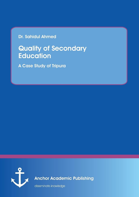 Sahidul Ahmed Quality of Secondary Education. A Case Study of Tripura недорго, оригинальная цена