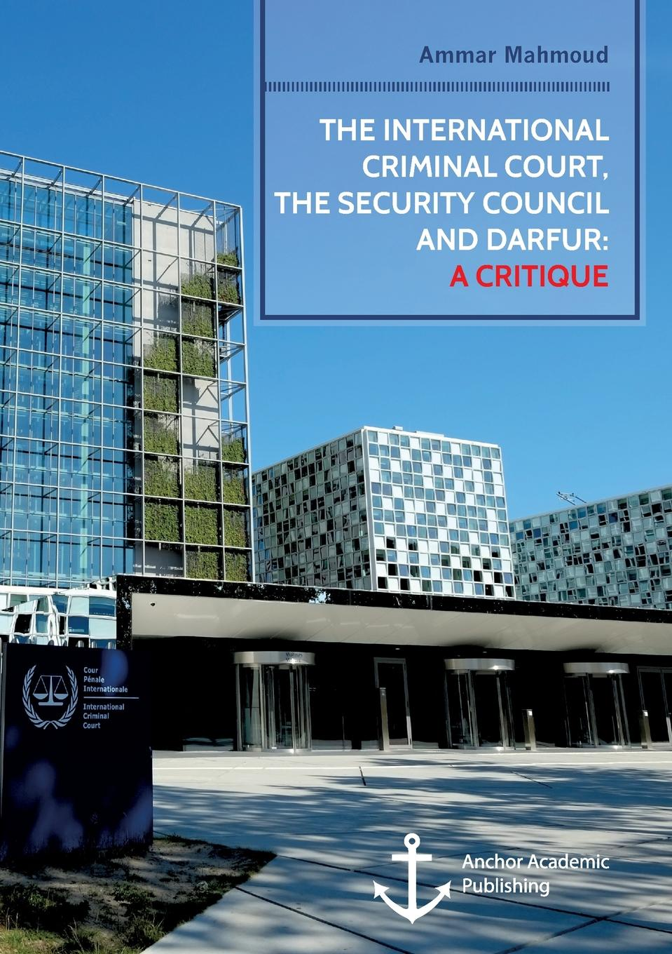 Ammar Mahmoud The International Criminal Court, the Security Council and Darfur. A Critique edited by dominic mcgoldrick peter rowe and eric donnelly the permanent international criminal court