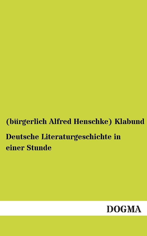 (Burgerlich Alfred Henschke) Klabund Deutsche Literaturgeschichte in Einer Stunde edgar a wenzel der neue deutsche poproman von der wiedervereinigung bis zur jahrtausendwende
