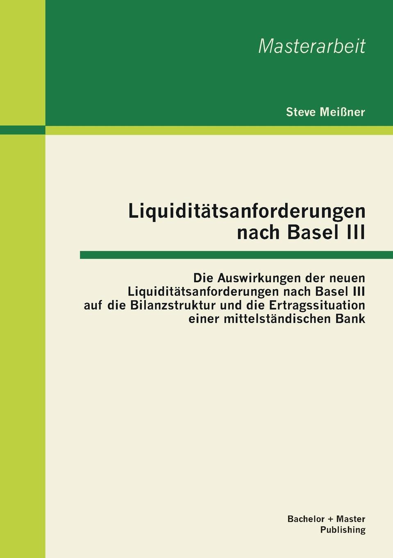 Steve Meißner Liquiditatsanforderungen nach Basel III. Die Auswirkungen der neuen Liquiditatsanforderungen nach Basel III auf die Bilanzstruktur und die Ertragssituation einer mittelstandischen Bank lilly maier auswirkungen der zeremonialpolitik von friedrich iii