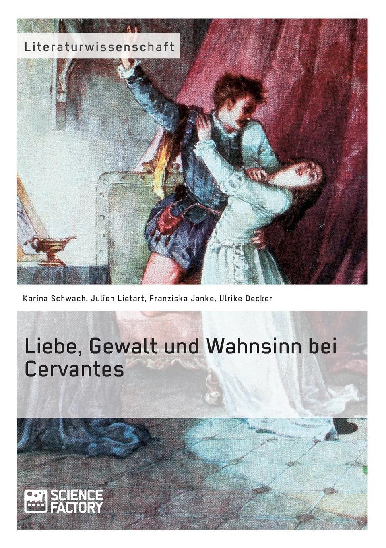 Ulrike Decker, Karina Schwach, Julien Lietart Liebe, Gewalt und Wahnsinn bei Cervantes cervantes m la gitanilla nivel 2 cd