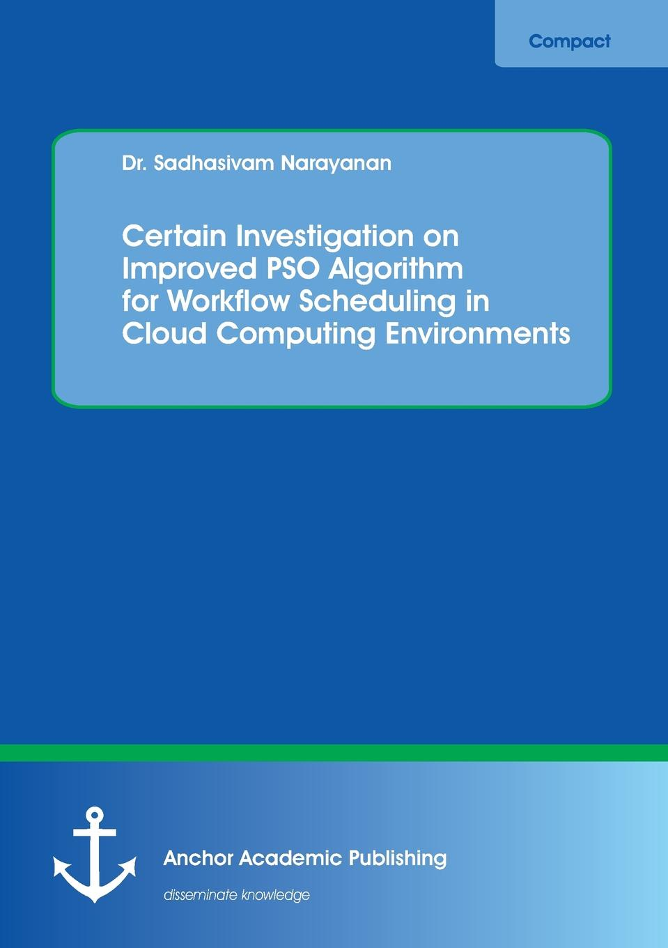 лучшая цена Sadhasivam Narayanan Certain Investigation on Improved PSO Algorithm for Workflow Scheduling in Cloud Computing Environments