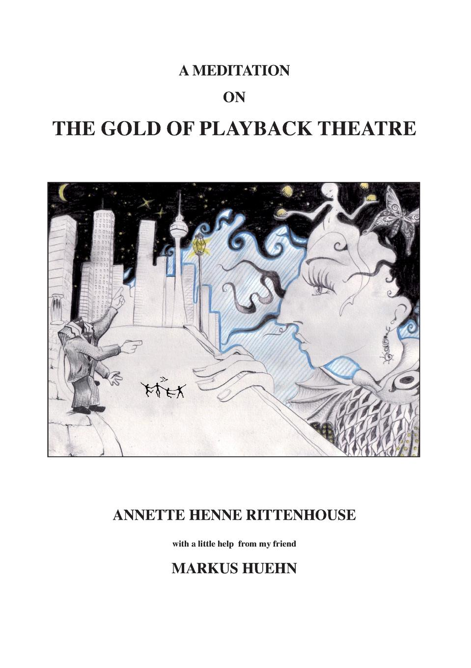 Annette Henne Rittenhouse, Annette Henne Rittenhouse, Markus Huehn A Meditation On The Gold Of Playback Theatre theatre show stker book