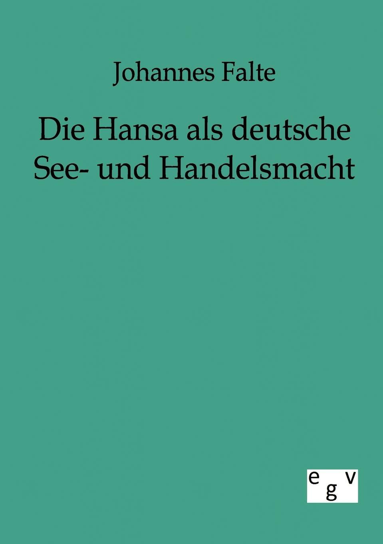 цена Johannes Falte Die Hansa ALS Deutsche See- Und Handelsmacht онлайн в 2017 году