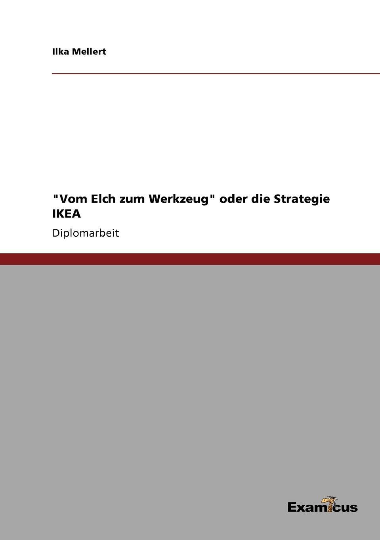 """Ilka Mellert. """"Vom Elch zum Werkzeug"""" oder die Strategie IKEA"""