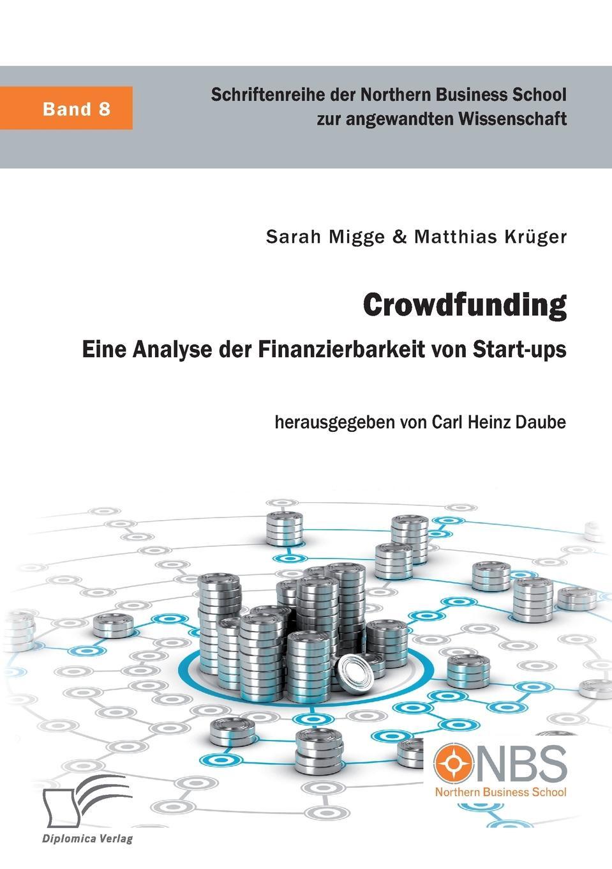 цена Sarah Migge, Matthias Krüger Crowdfunding. Eine Analyse der Finanzierbarkeit von Start-ups онлайн в 2017 году