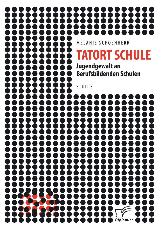 Schoenherr Melanie Tatort Schule. Jugendgewalt an Berufsbildenden Schulen marc rohde bullying als gewaltphanomen an schulen
