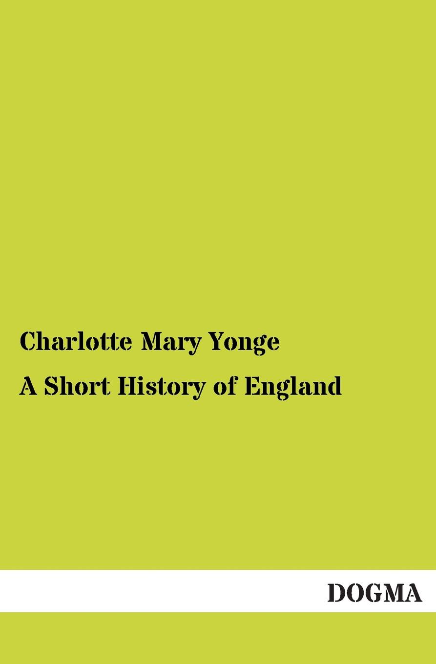 Charlotte Mary Yonge A Short History of England yonge charlotte mary history of france