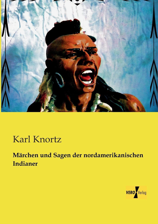 Karl Knortz Marchen und Sagen der nordamerikanischen Indianer отсутствует marchen der magyaren