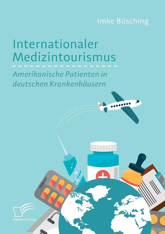 Imke Büsching Internationaler Medizintourismus. Amerikanische Patienten in deutschen Krankenhausern carsten dethlefs interessengruppen in deutschland und den usa wohlfahrtseffekte und moglichkeiten fur ihre verbesserung