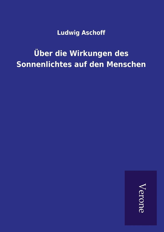Ludwig Aschoff Uber die Wirkungen des Sonnenlichtes auf den Menschen kathrin niederdorfer product placement ausgewahlte studien uber die wirkung auf den rezipienten