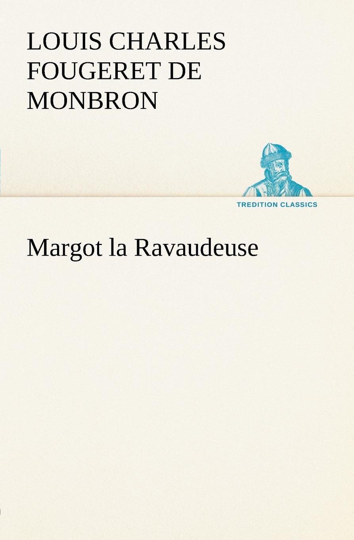 Louis Charles Fougeret de Monbron Margot la Ravaudeuse fougeret de monbron louis charles margot la ravaudeuse