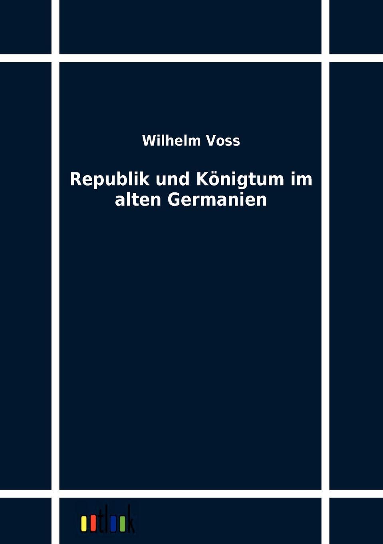 Wilhelm Voss Republik und Konigtum im alten Germanien wilhelm spiegelberg die novelle im alten agypten