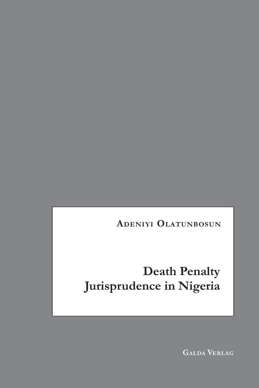 Adeniyi Olatunbosun Death Penalty Jurisprudence in Nigeria the dwarves of death