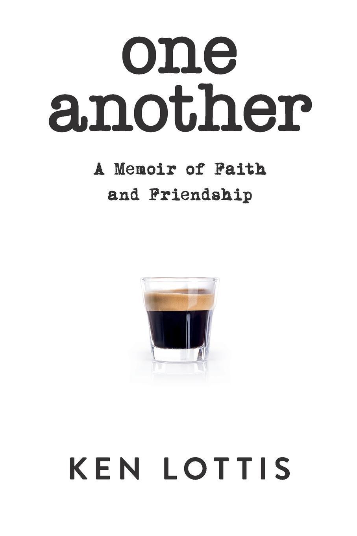 Ken Lottis One Another. A Memoir of Faith and Friendship anitta curitiba