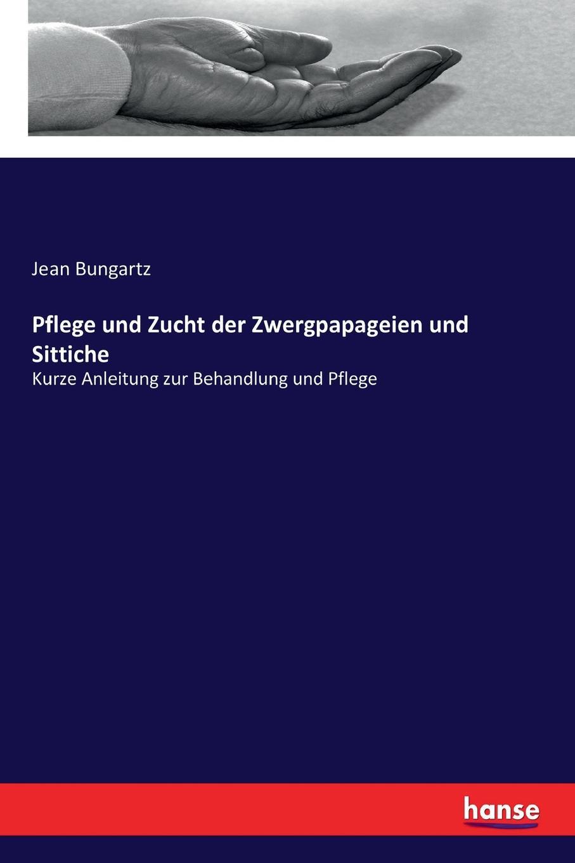 Jean Bungartz Pflege und Zucht der Zwergpapageien und Sittiche hellmuth dost sittiche und andere papageien