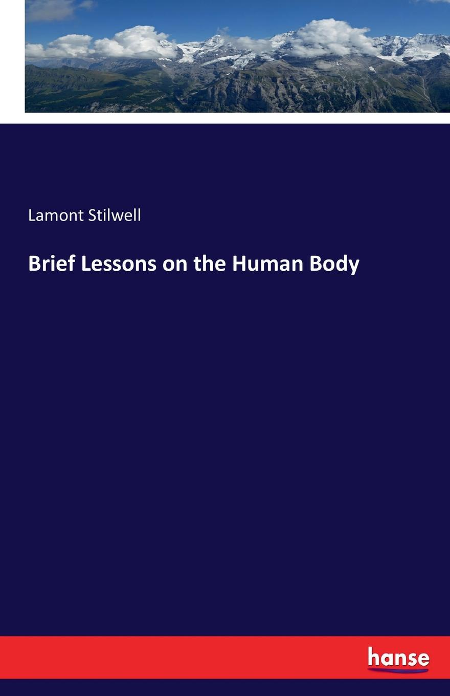 Lamont Stilwell Brief Lessons on the Human Body human nutrition
