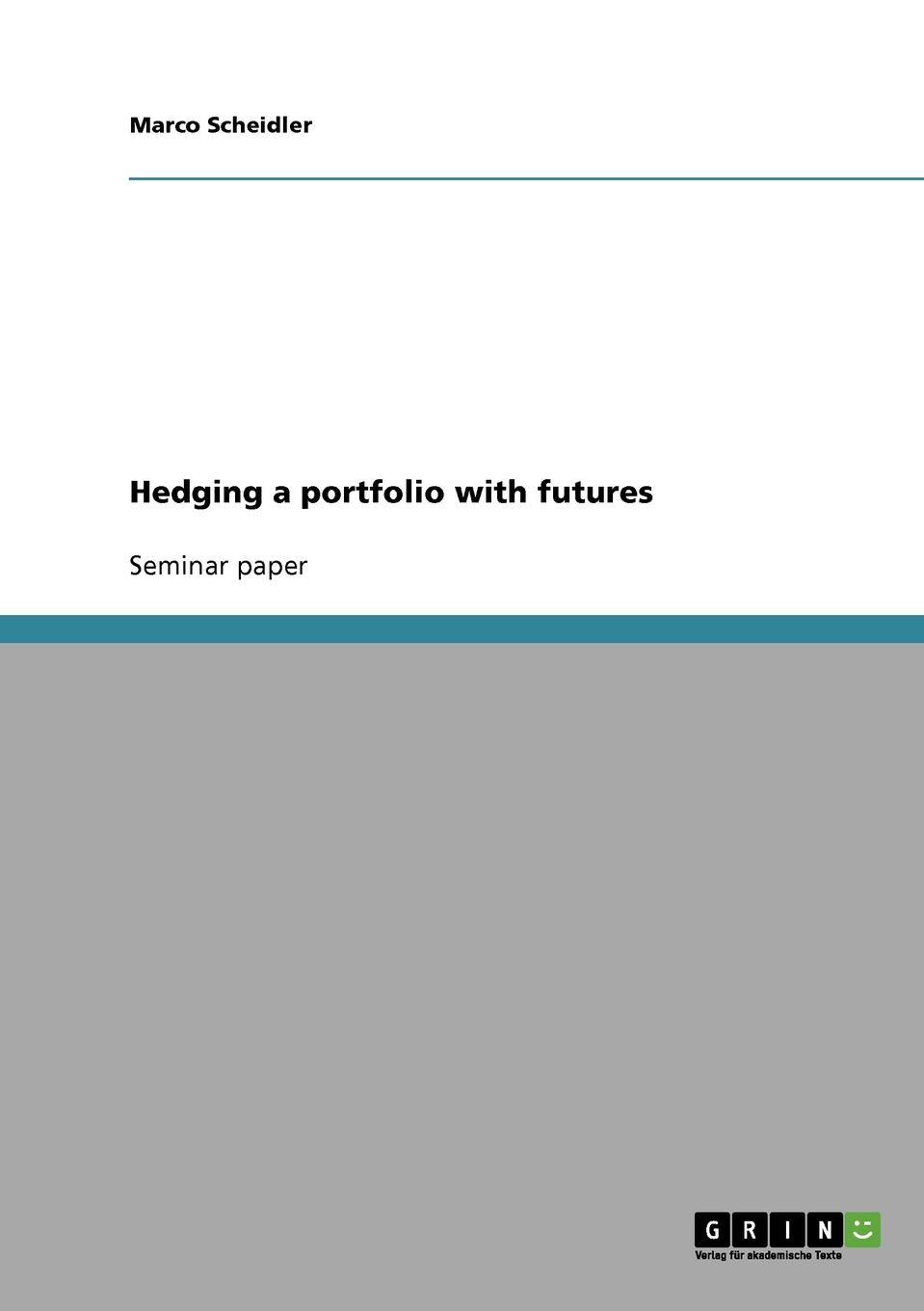 Marco Scheidler Hedging a portfolio with futures cooper rachel constructing futures industry leaders and futures thinking in construction isbn 9781444327847