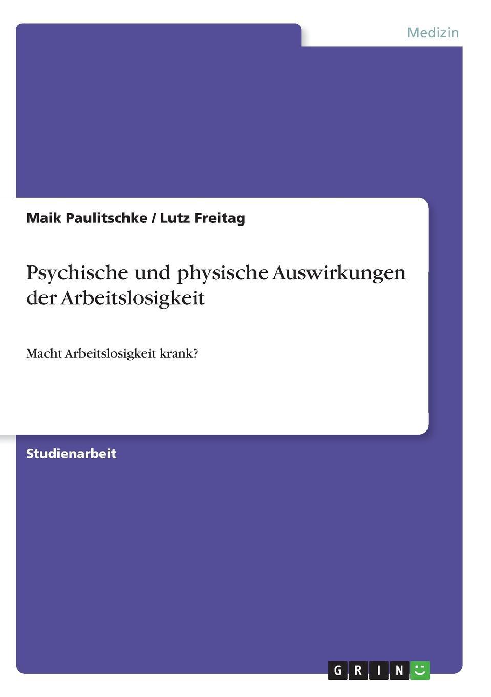 Maik Paulitschke, Lutz Freitag Psychische und physische Auswirkungen der Arbeitslosigkeit thorsten holzmayr schrenk makrookonomische ansatze zur bekampfung der arbeitslosigkeit