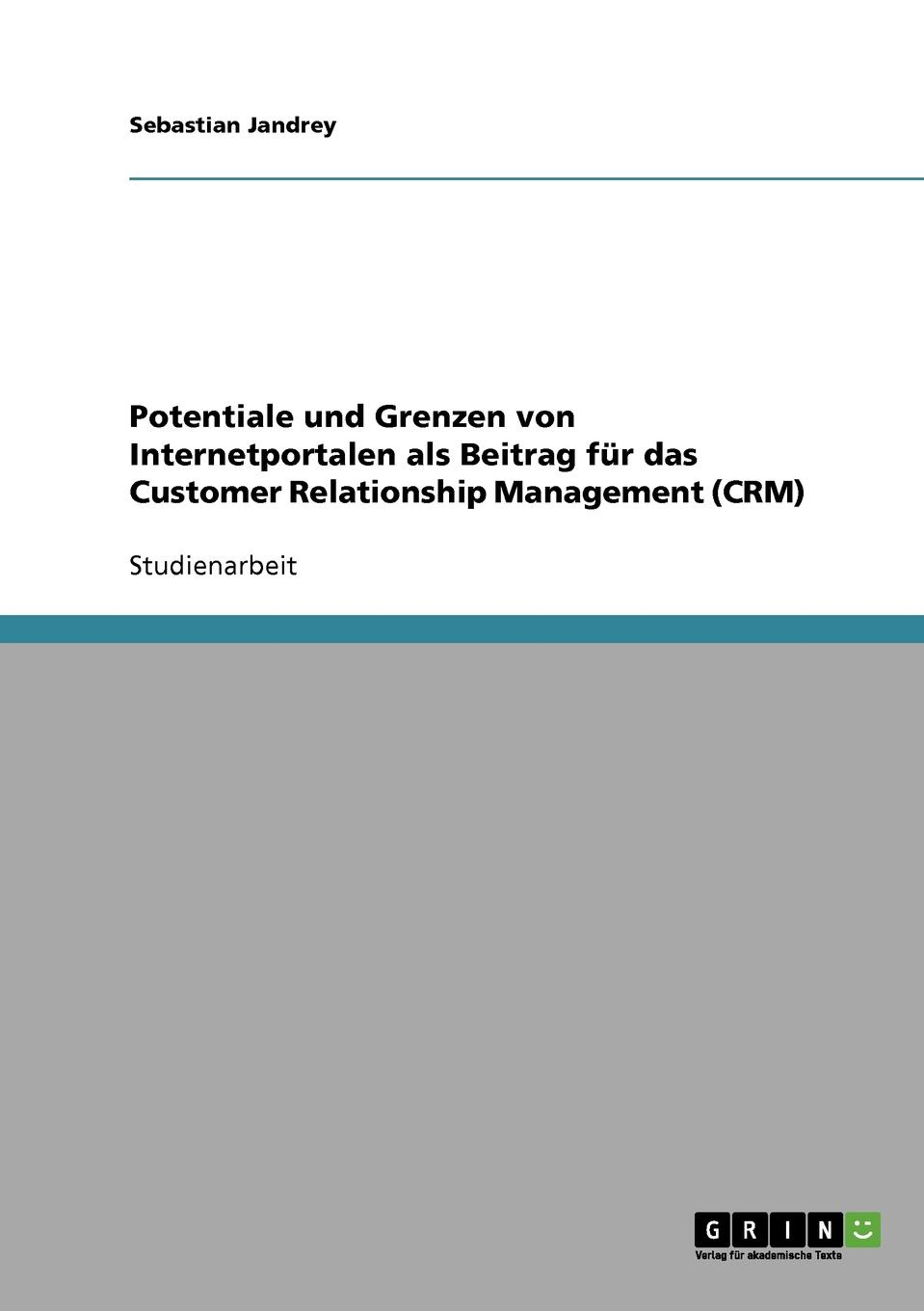 Sebastian Jandrey Potentiale und Grenzen von Internetportalen als Beitrag fur das Customer Relationship Management (CRM) aga kamilla it fur kunden qualitatsmanagement bei customer relationship management