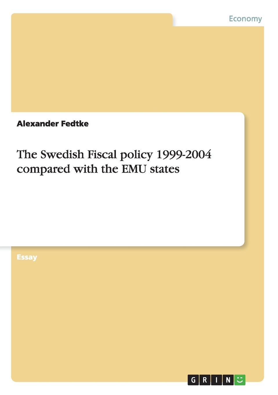 Alexander Fedtke The Swedish Fiscal policy 1999-2004 compared with the EMU states shahdad naghshpour fiscal policy within the is lm framework