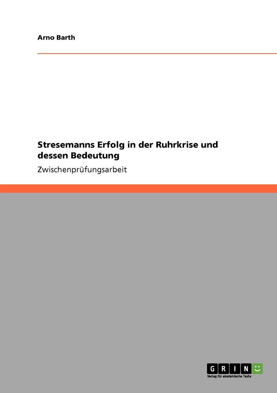 Arno Barth Stresemanns Erfolg in der Ruhrkrise und dessen Bedeutung