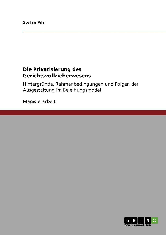Stefan Pilz Die Privatisierung des Gerichtsvollzieherwesens stefan pilz die privatisierung des gerichtsvollzieherwesens