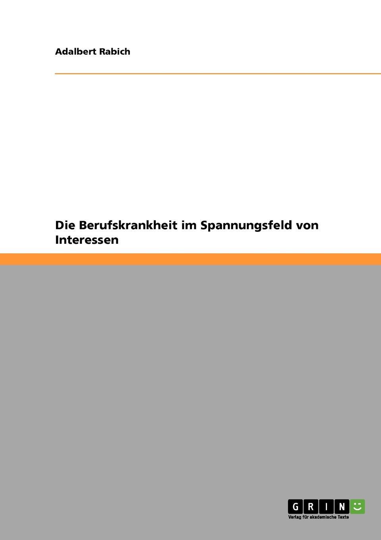 Die Berufskrankheit im Spannungsfeld von Interessen Fachbuch aus dem Jahr 2008 im Fachbereich BWL Personal...