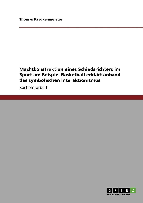 Thomas Kaeckenmeister Machtkonstruktion eines Schiedsrichters im Sport am Beispiel Basketball erklart anhand des symbolischen Interaktionismus недорого