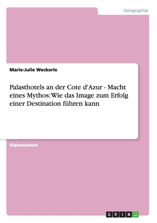 Palasthotels an der Cote d.Azur - Macht eines Mythos. Wie das Image zum Erfolg einer Destination fuhren kann Diplomarbeit aus dem Jahr 2005 im Fachbereich Geowissenschaften...