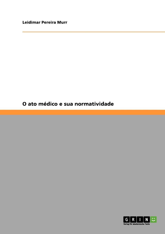 Leidimar Pereira Murr O ato medico e sua normatividade