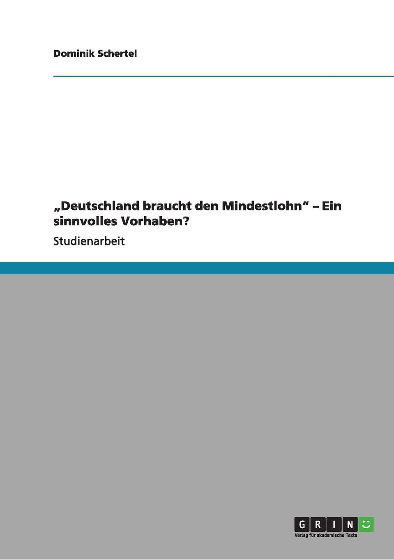 Dominik Schertel .Deutschland braucht den Mindestlohn - Ein sinnvolles Vorhaben. diefenbach johann der hexenwahn vor und nach der glaubensspaltung in deutschland german edition