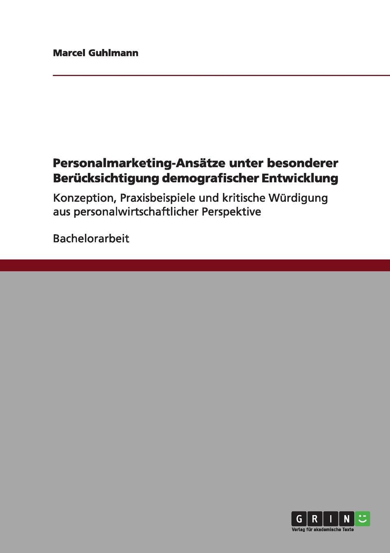 Personalmarketing-Ansatze unter besonderer Berucksichtigung demografischer Entwicklung Bachelorarbeit aus dem Jahr 2011 im Fachbereich BWL Personal...
