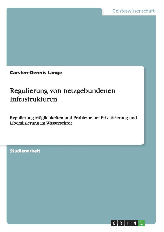 Carsten-Dennis Lange Regulierung von netzgebundenen Infrastrukturen sasa mitrovic die privatisierung der wasserversorgung der dritten welt eine effektive strategie moderner entwicklungshilfe