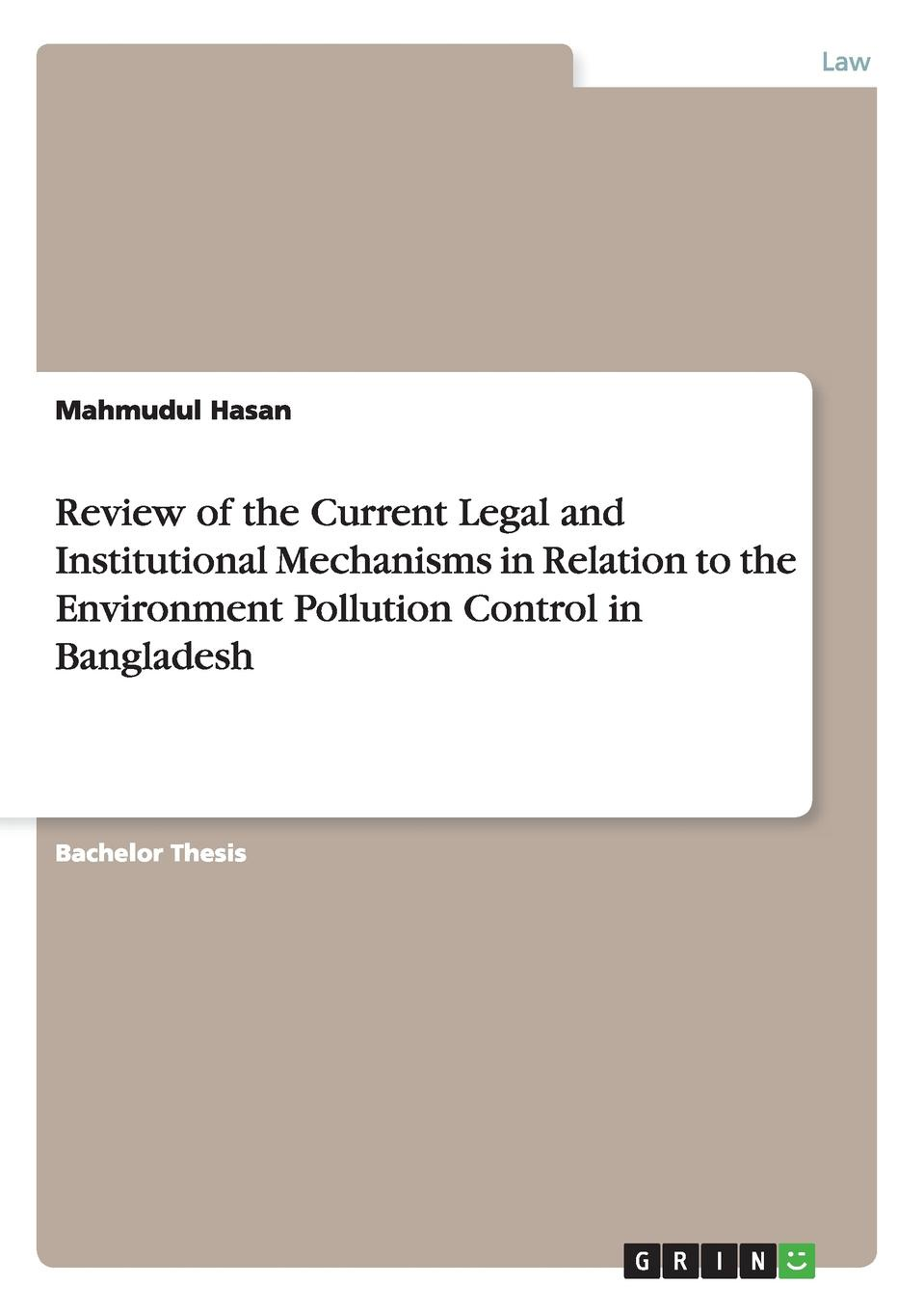 Mahmudul Hasan Review of the Current Legal and Institutional Mechanisms in Relation to the Environment Pollution Control in Bangladesh mahmudul hasan review of the current legal and institutional mechanisms in relation to the environment pollution control in bangladesh