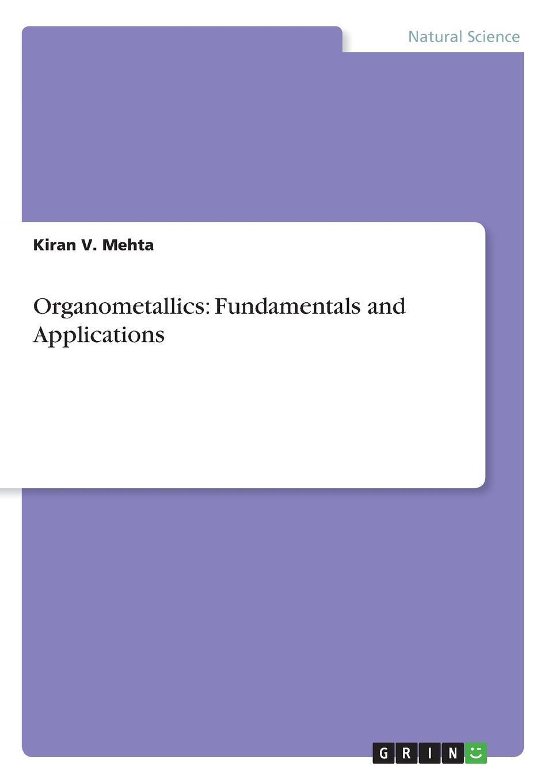 Kiran V. Mehta Organometallics. Fundamentals and Applications kiran v mehta organometallics fundamentals and applications