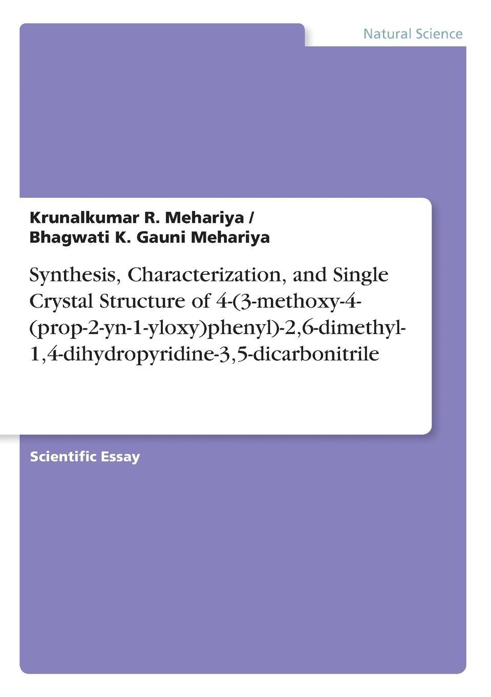 Krunalkumar R. Mehariya, Bhagwati K. Gauni Mehariya Synthesis, Characterization, and Single Crystal Structure of 4-(3-methoxy-4-(prop-2-yn-1-yloxy)phenyl)-2,6-dimethyl-1,4-dihydropyridine-3,5-dicarbonitrile цена