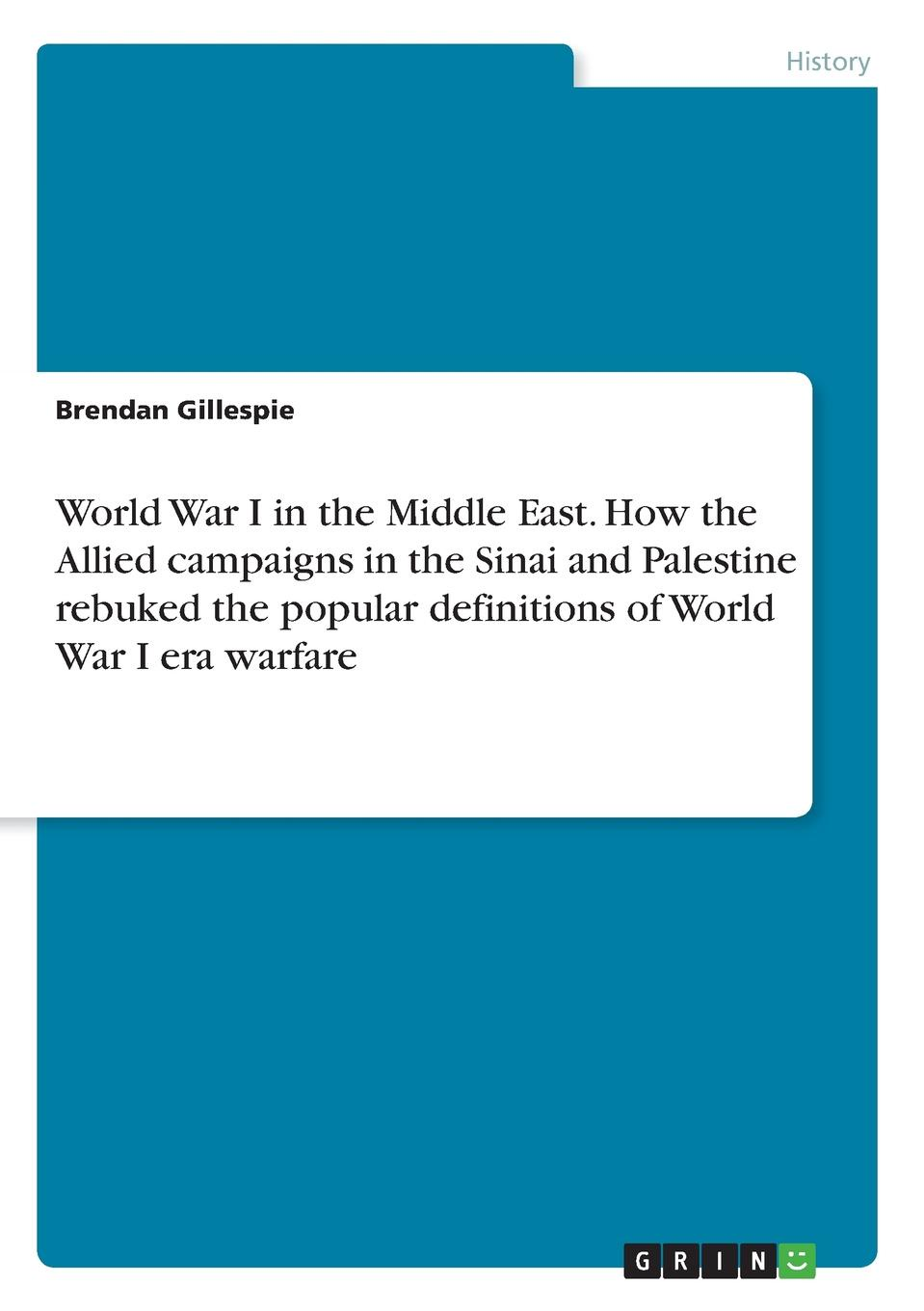 Brendan Gillespie World War I in the Middle East. How the Allied campaigns in the Sinai and Palestine rebuked the popular definitions of World War I era warfare early german aces of world war i