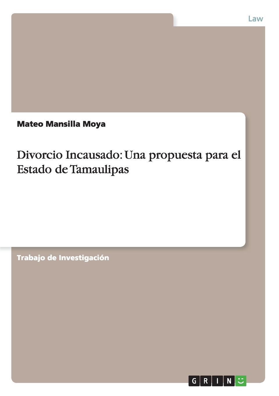 Mateo Mansilla Moya Divorcio Incausado. Una propuesta para el Estado de Tamaulipas los hijos del topo