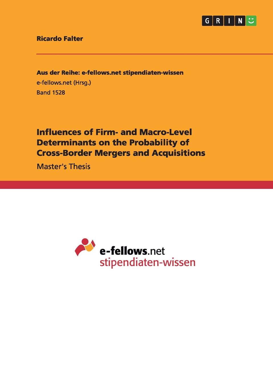 Ricardo Falter Influences of Firm- and Macro-Level Determinants on the Probability of Cross-Border Mergers and Acquisitions macro determinants of growth
