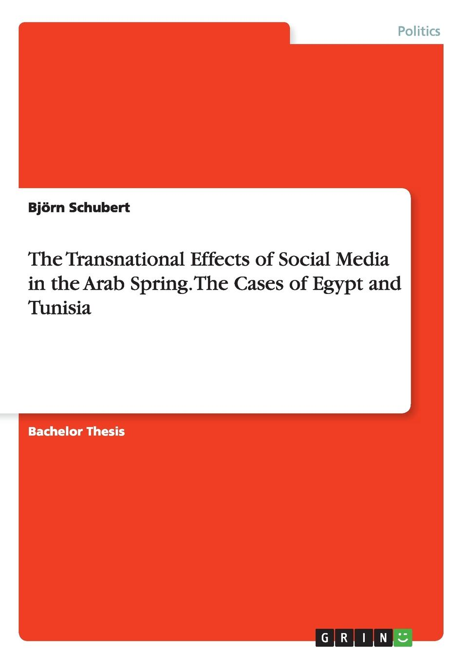Björn Schubert The Transnational Effects of Social Media in the Arab Spring. The Cases of Egypt and Tunisia policing transnational protest