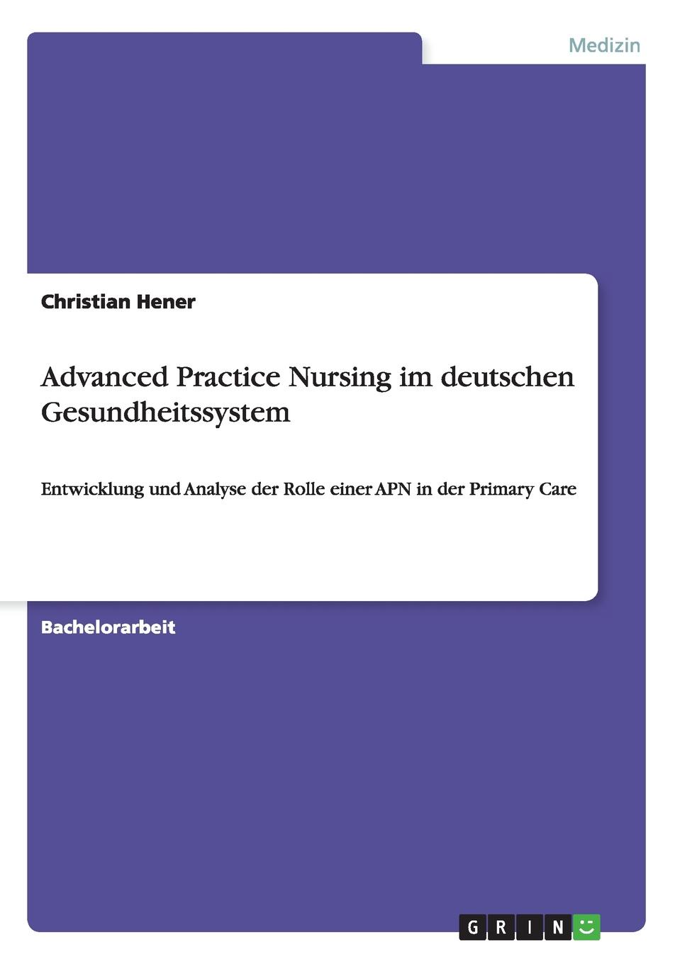 Christian Hener Advanced Practice Nursing im deutschen Gesundheitssystem brown marie annette the advanced practice registered nurse as a prescriber