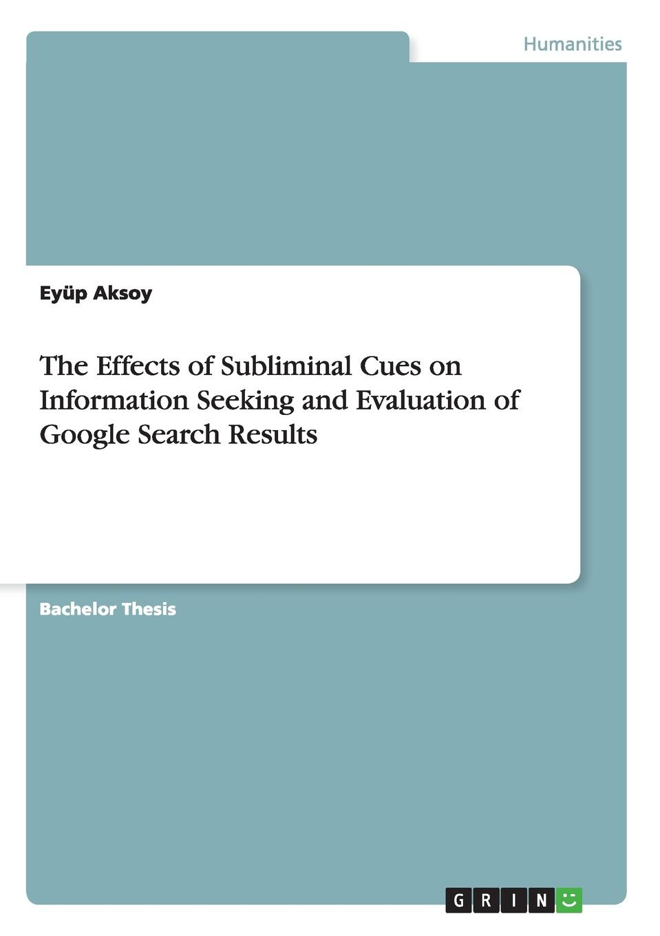 Eyüp Aksoy The Effects of Subliminal Cues on Information Seeking and Evaluation of Google Search Results serelec search engines result refinement and classificaion